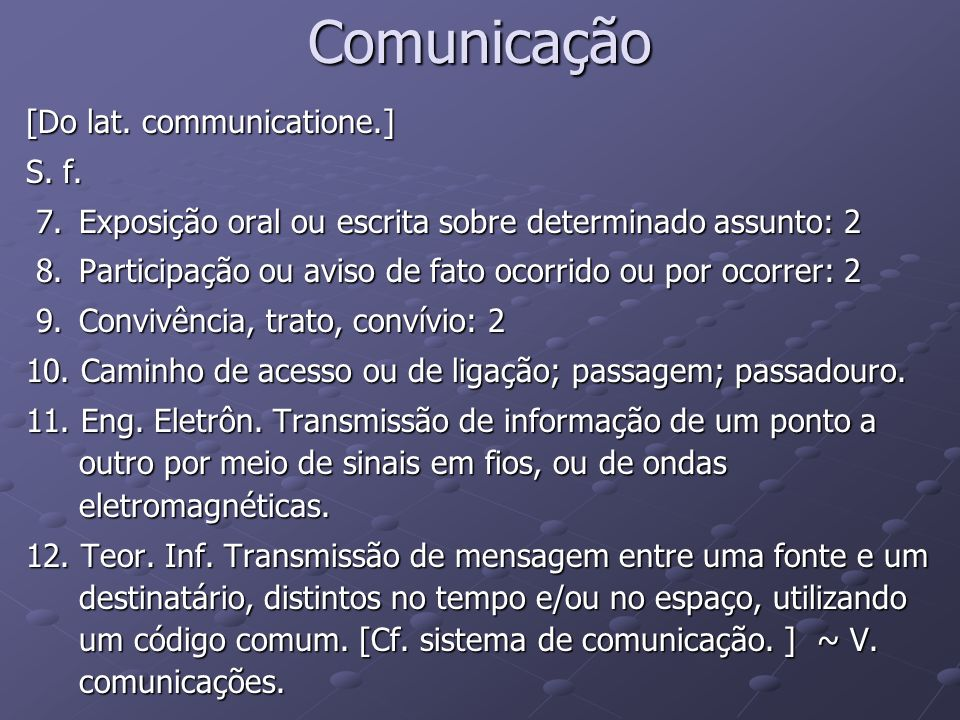 Comunicação [Do lat. communicatione.] S. f.